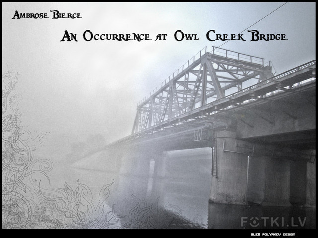 using sounds and cinematography in interpreting a nearing death in an occurrence at owl creek bridge An occurrence at owl creek bridge  is one of the most famous and frequently anthologized stories in american literature and was written by american civil war soldier, wit, and writer ambrose bierce originally published by the san francisco examiner on july 13, 1890, it was first collected in bierce's 1891 book tales of.