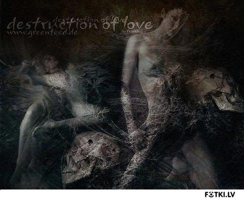 Destruction of love...